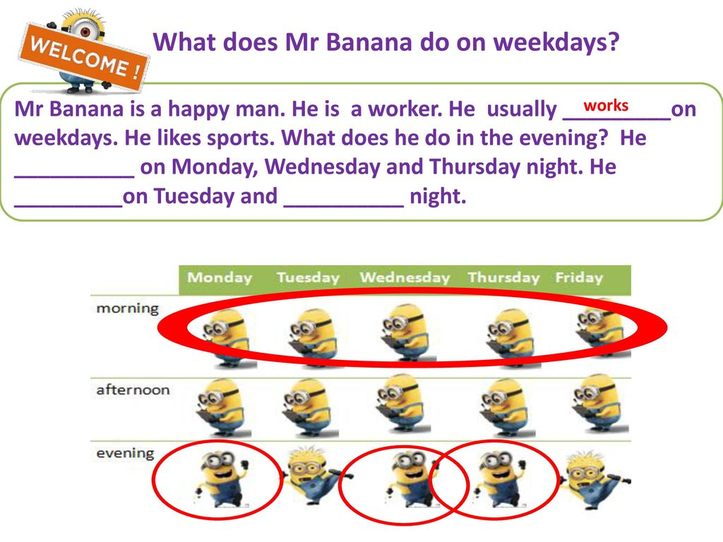 What does Mr Banana do on weekdays