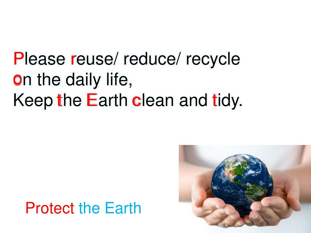 Please reuse/ reduce/ recycle on the daily life,
