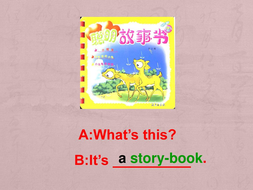 A:What's this a story-book. B:It's __________