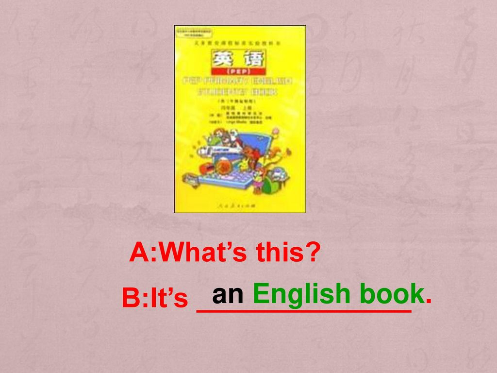 A:What's this an English book. B:It's ______________