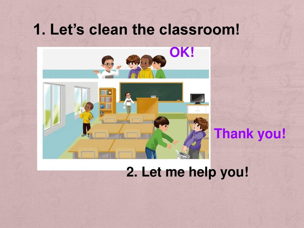 1. Let's clean the classroom!