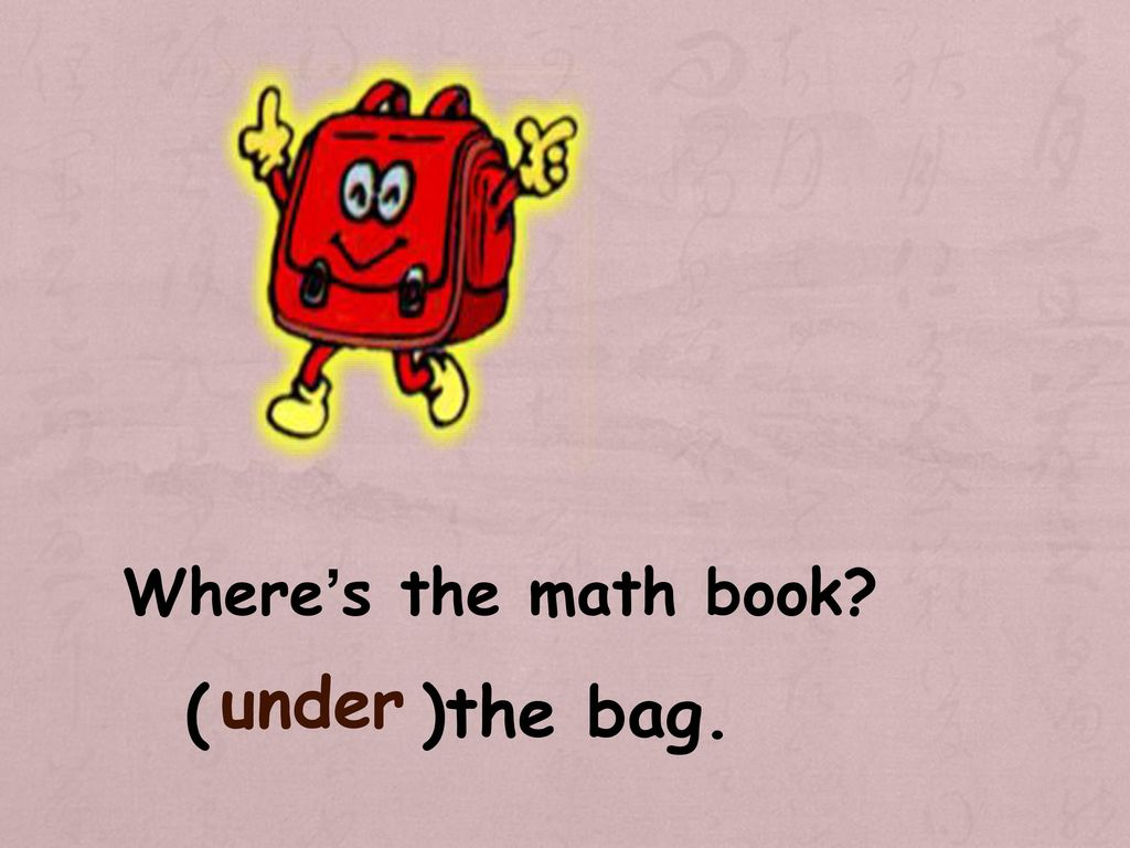 Where's the math book under ( )the bag.