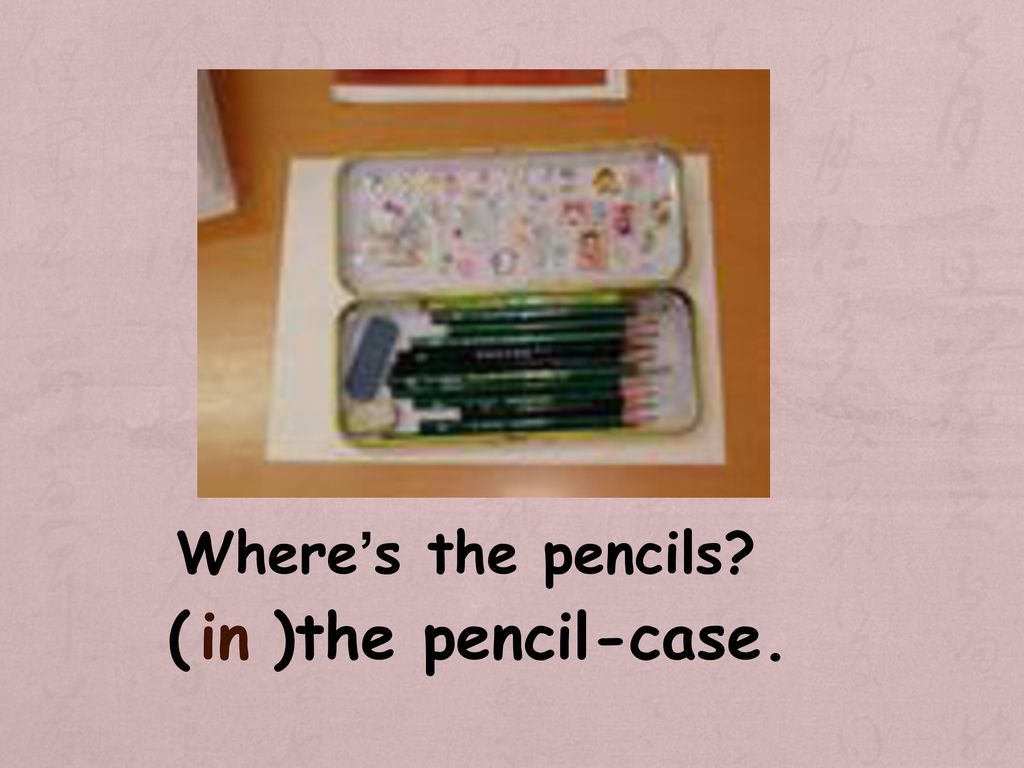 Where's the pencils ( )the pencil-case. in