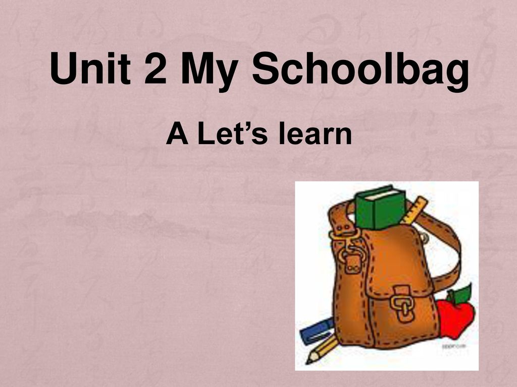 Unit 2 My Schoolbag A Let's learn