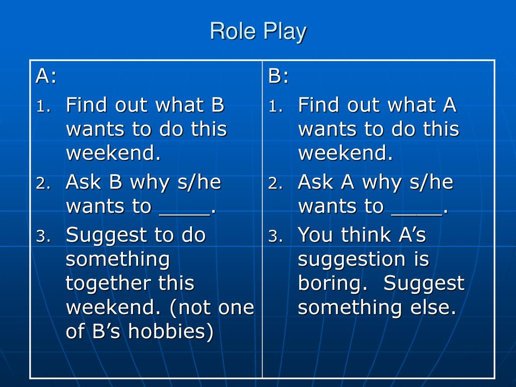 Role Play A: Find out what B wants to do this weekend.