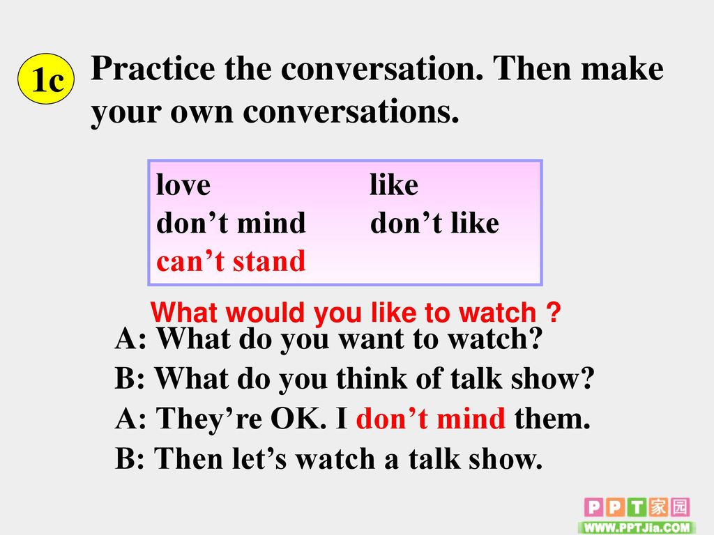 Practice the conversation. Then make your own conversations. 1c