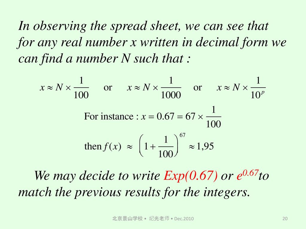 In observing the spread sheet, we can see that for any real number x written in decimal form we can find a number N such that : We may decide to write Exp(0.67) or e0.67to match the previous results for the integers.