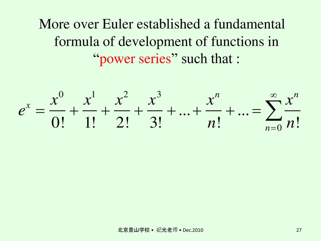 More over Euler established a fundamental formula of development of functions in power series such that :
