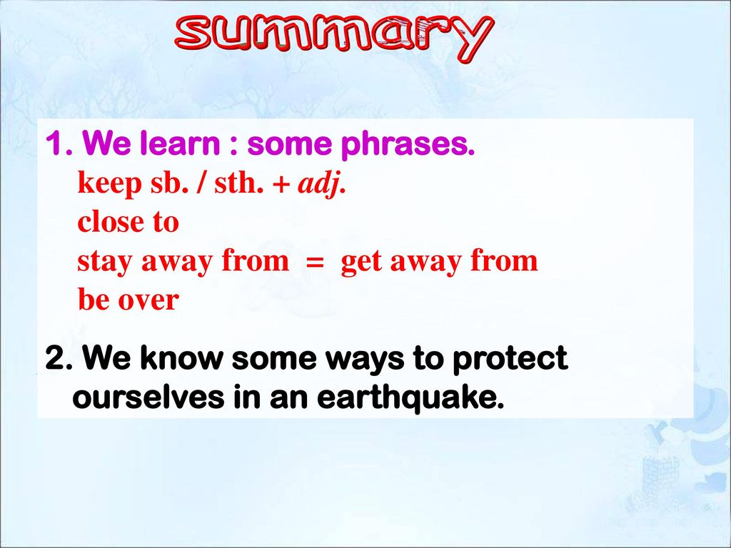 summary We learn : some phrases. keep sb. / sth. + adj. close to