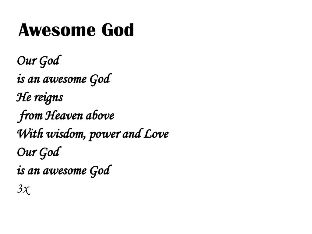 Awesome God Our God is an awesome God He reigns from Heaven above With wisdom, power and Love 3x
