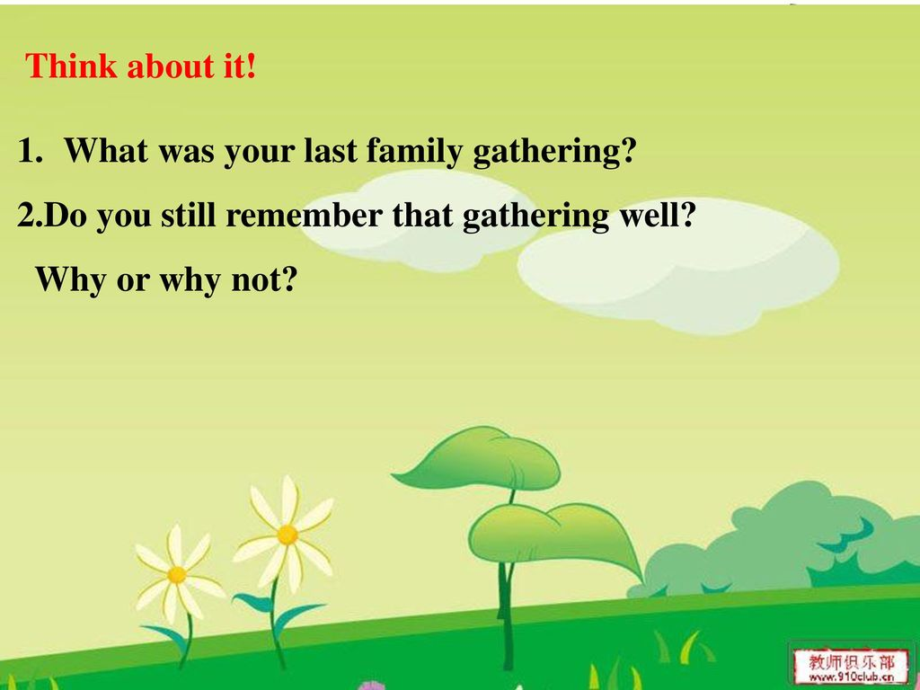 Think about it. What was your last family gathering.