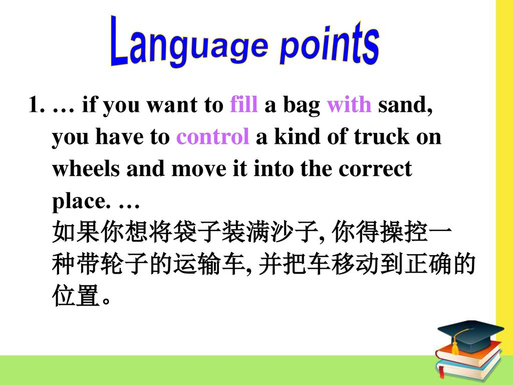 Language points 1. … if you want to fill a bag with sand,