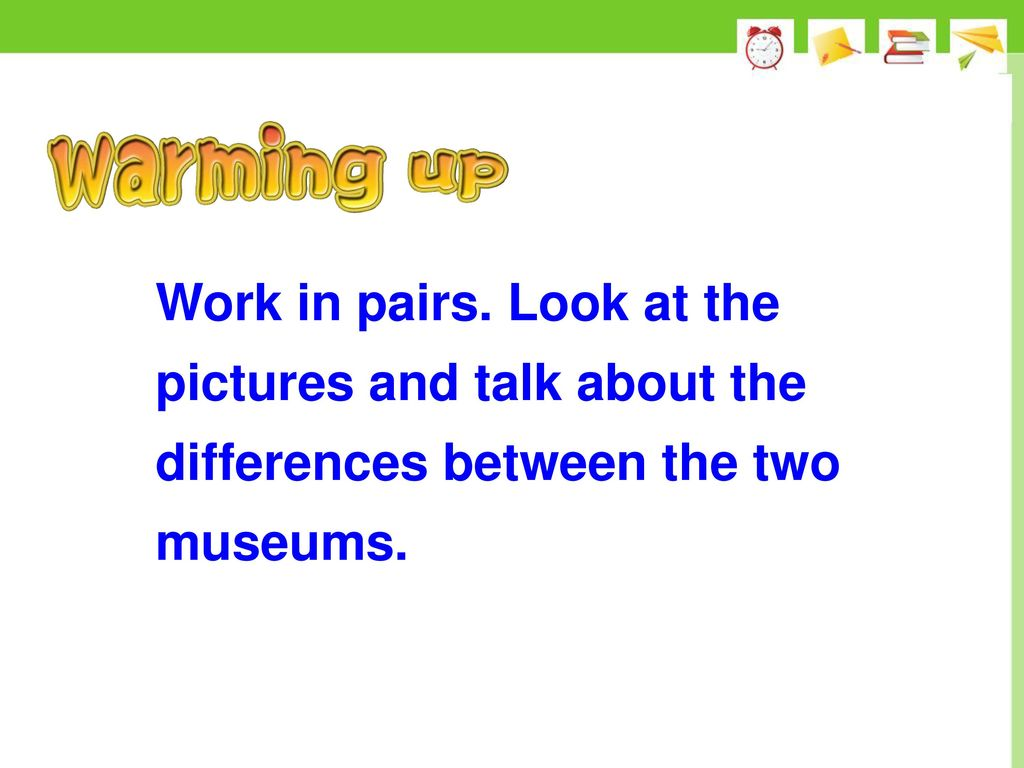 Work in pairs. Look at the pictures and talk about the differences between the two museums.