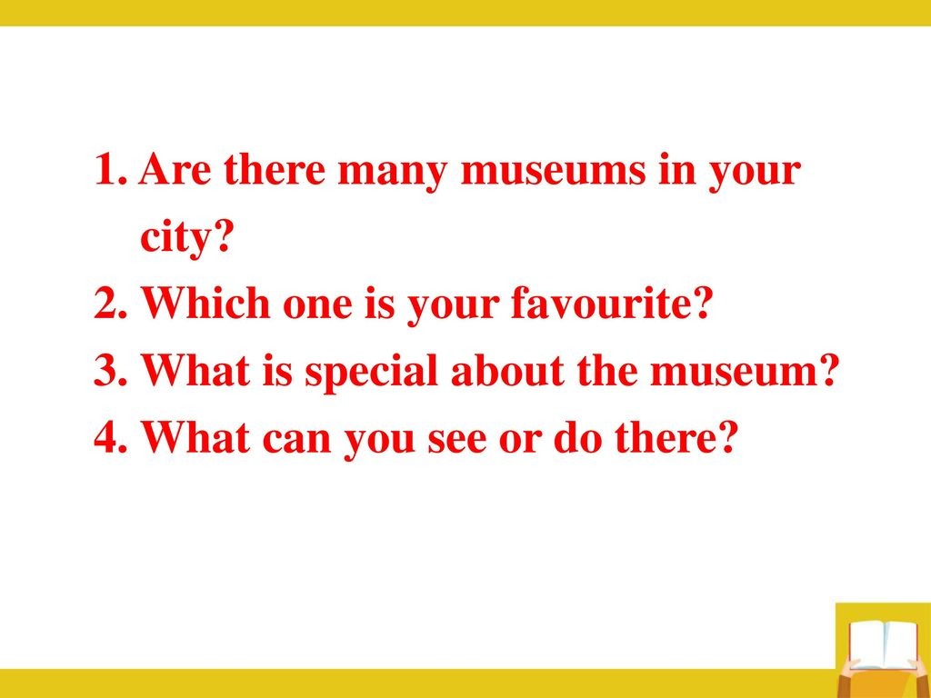 1. Are there many museums in your