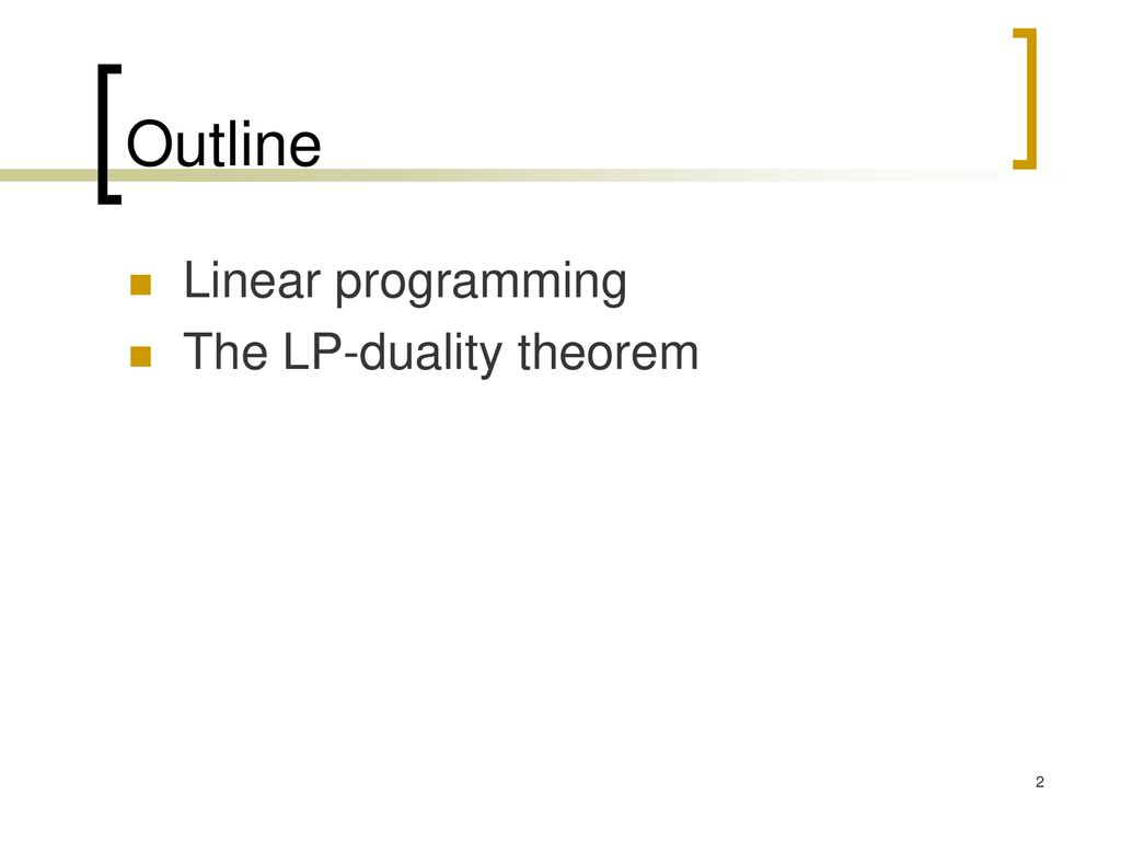 Outline Linear programming The LP-duality theorem