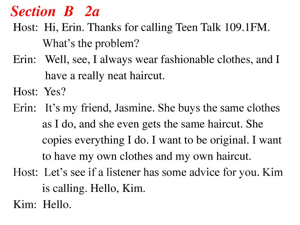 Section B 2a Host: Hi, Erin. Thanks for calling Teen Talk 109.1FM.
