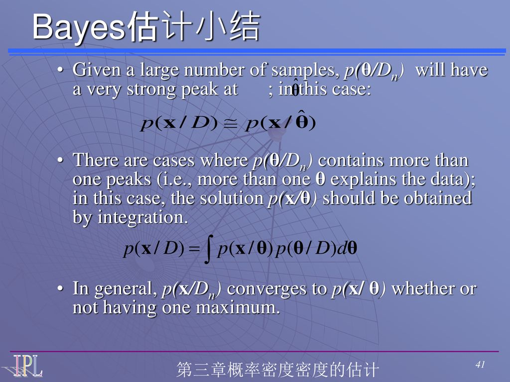 Bayes估计小结 Given a large number of samples, p(θ/Dn) will have a very strong peak at ; in this case: