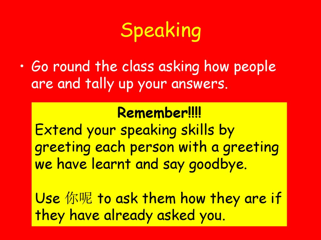 Speaking Go round the class asking how people are and tally up your answers. Remember!!!!