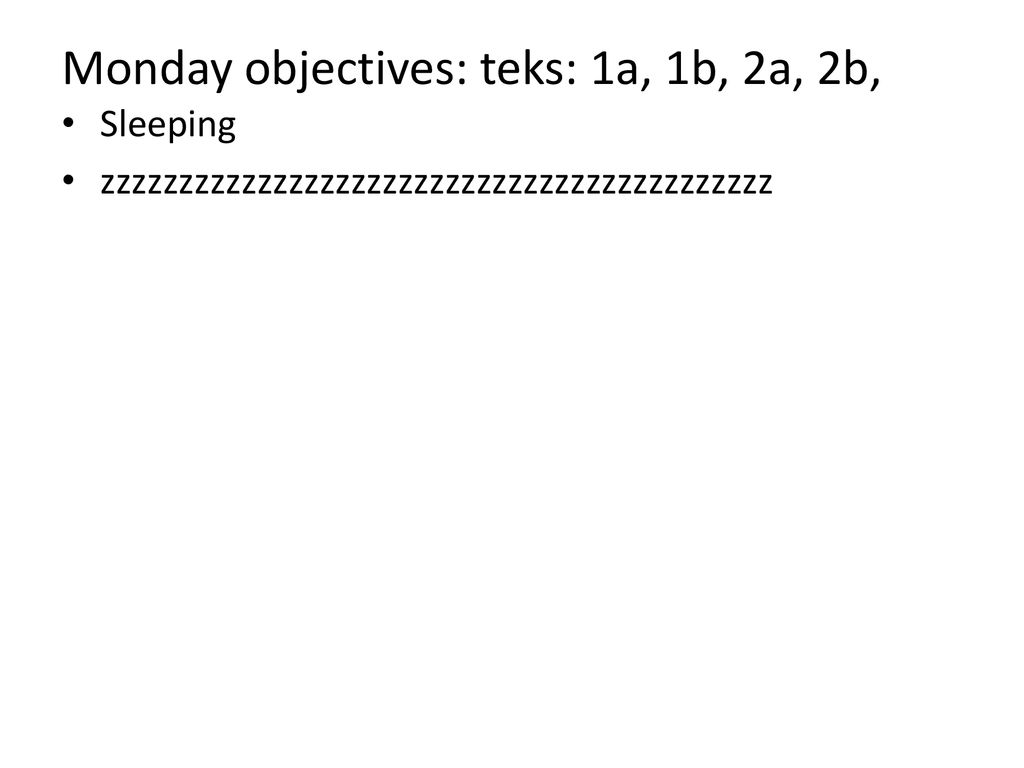 Monday objectives: teks: 1a, 1b, 2a, 2b,