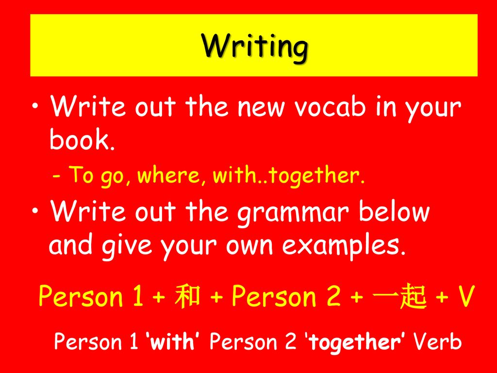 Writing Write out the new vocab in your book.