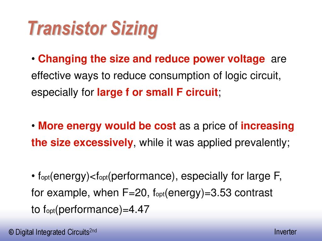 Transistor Sizing Changing the size and reduce power voltage are