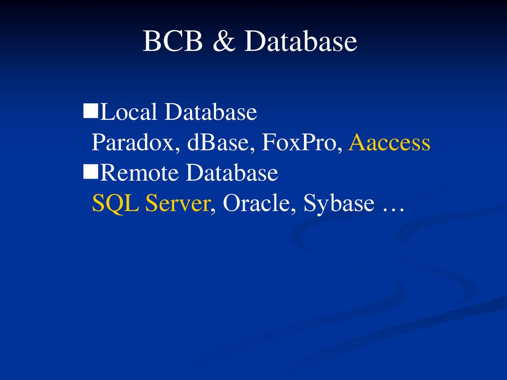 BCB & Database Local Database Paradox, dBase, FoxPro, Aaccess