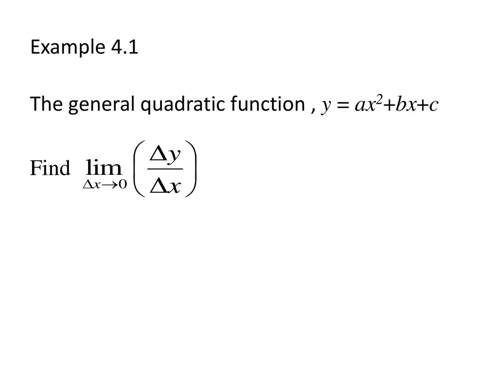 Example 4.1 The general quadratic function , y = ax2+bx+c Find