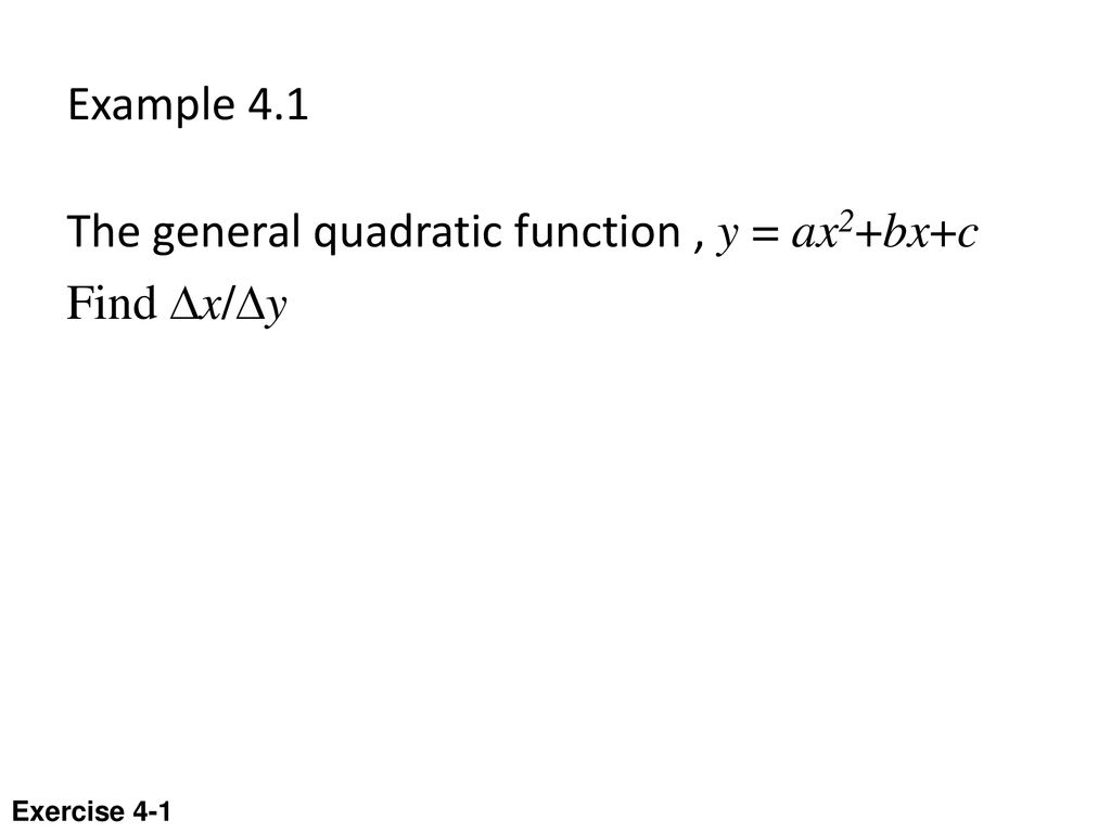 The general quadratic function , y = ax2+bx+c Find Dx/Dy