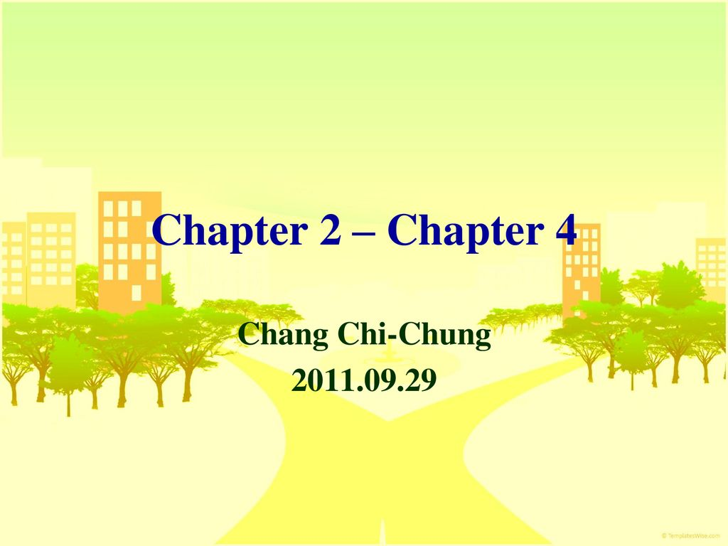 Chapter 2 – Chapter 4 Chang Chi-Chung