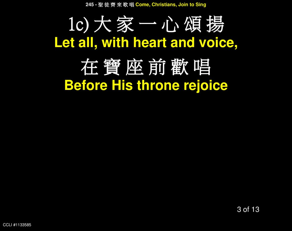 1c) 大 家 一 心 頌 揚 在 寶 座 前 歡 唱 Let all, with heart and voice,