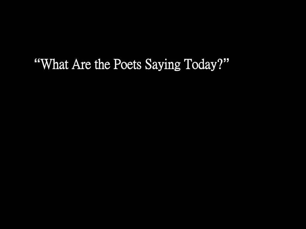 What Are the Poets Saying Today