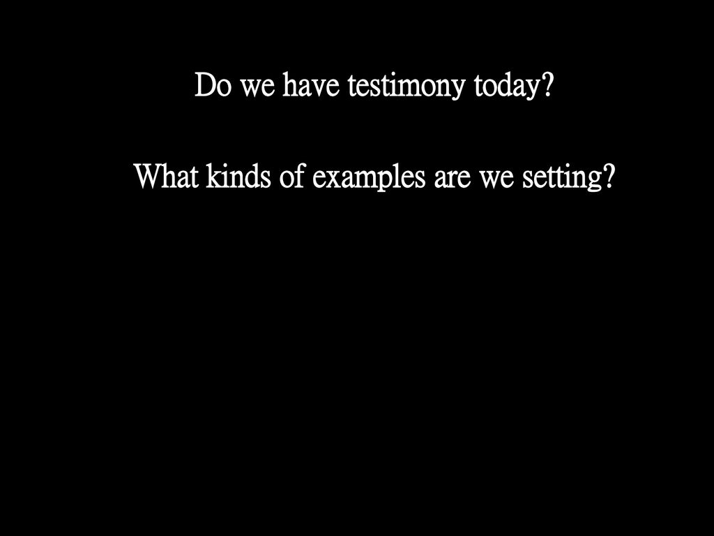 Do we have testimony today What kinds of examples are we setting