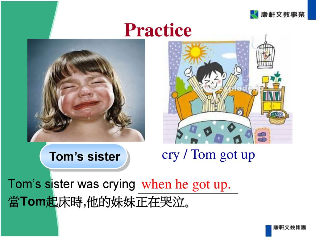 Practice cry / Tom got up when he got up. Tom's sister was crying