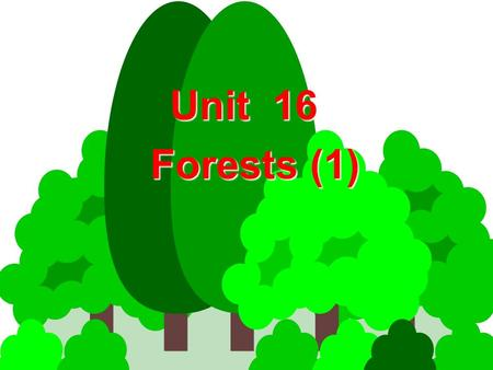 Unit 16 Forests (1) Forests (1). + I. Teaching Aims & Requirements: + Let students understand skills of interpretation + Help to improve the English tour.