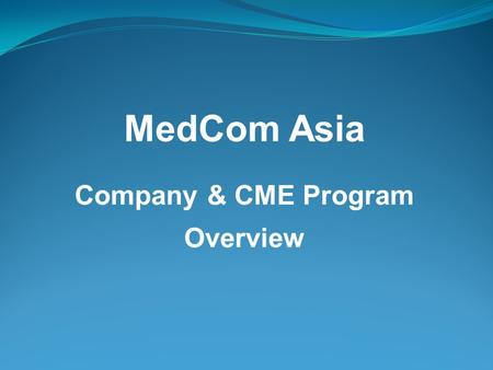 MedCom Asia Company & CME Program Overview. To become the premier, full service, medical communications agency for scientific researchers and health institutions.