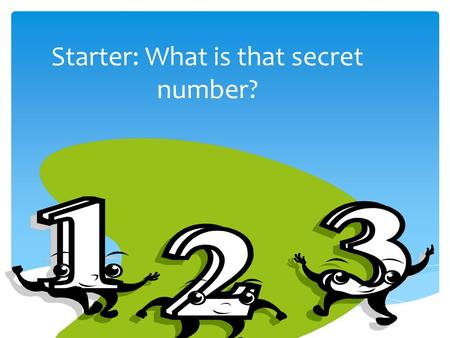Starter: What is that secret number?.  6  7  8  9  10  Liù 六  Qī 七  Bā 八  Ji ǔ 九  Shí 十.