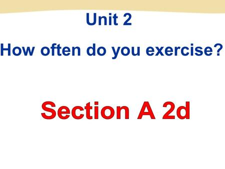 Unit 2 How often do you exercise?. 9. once a week ______________ 10. twice a week ______________ 11.three times a week ______________ 12. three or four.
