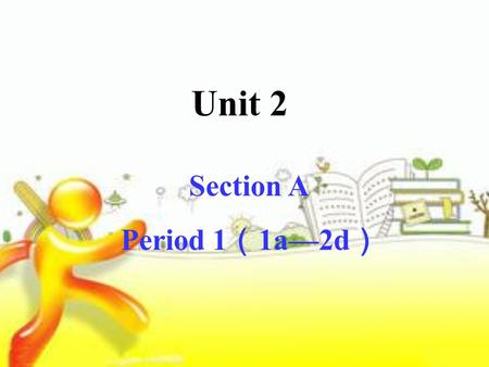 Unit 2 Section A Period 1 ( 1a—2d ). What do you usually do on weekends?