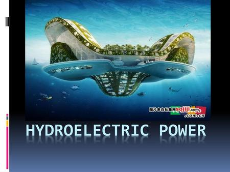 Hydroelectric power.