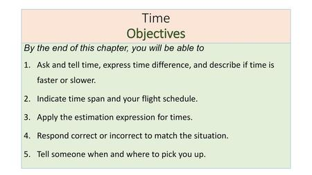 Time Objectives By the end of this chapter, you will be able to