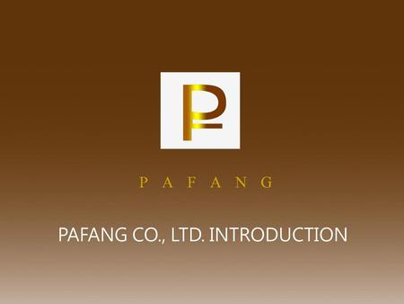 PAFANG CO., LTD. INTRODUCTION