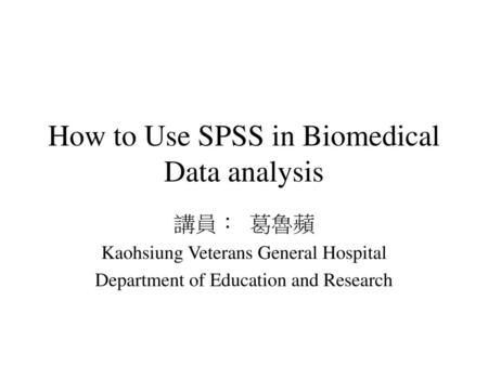 How to Use SPSS in Biomedical Data analysis