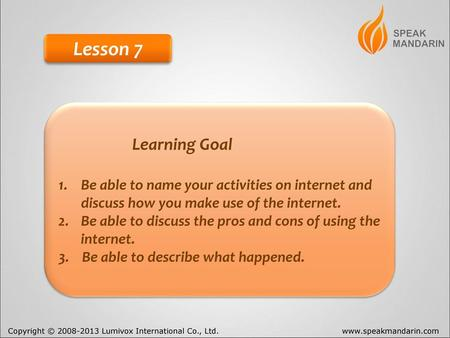 Lesson 7 Learning Goal Be able to name your activities on internet and discuss how you make use of the internet. Be able to discuss the pros and cons of.