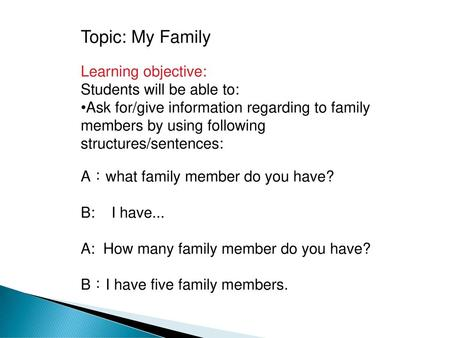 Topic: My Family Learning objective: Students will be able to:
