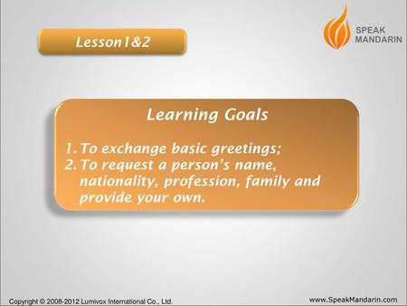 Learning Goals Lesson1&2 To exchange basic greetings;