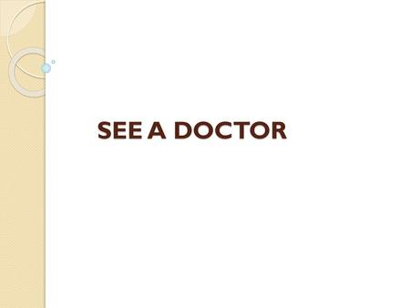 SEE A DOCTOR.