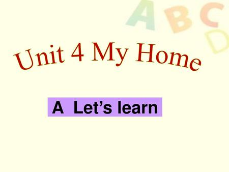 Unit 4 My Home A Let's learn.
