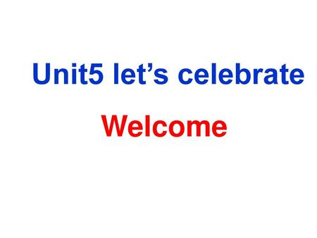Unit5 let's celebrate Welcome.