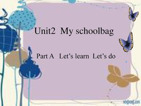 Unit2 My schoolbag Part A Let's learn Let's do.