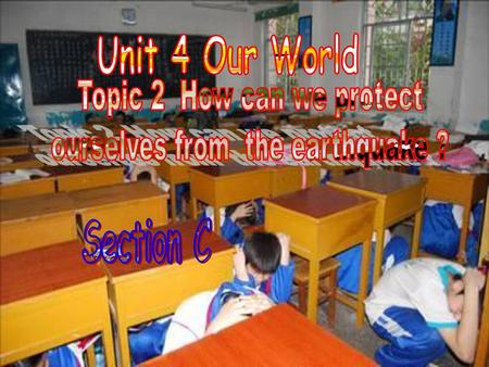 Topic 2 How can we protect ourselves from the earthquake ?
